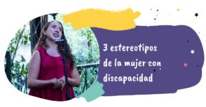 3 ESTEREOTIPOS DE LA MUJER CON DISCAPACIDAD QUE NECESITAMOS DERRIBAR